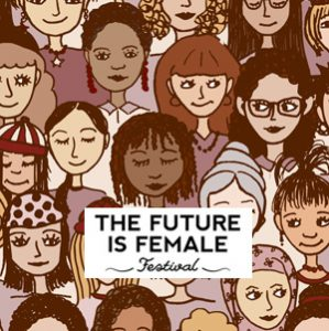 The Future is Female Festival